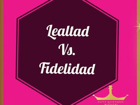 LEALTAD VS FIDELIDAD BY PS. PATTY QUINTEROS