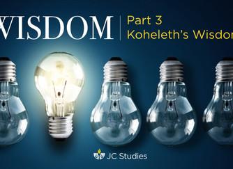 """""""WISDOM: Koheleth's Wisdom (Part 10 of 10)"""