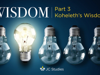 """WISDOM: Koheleth's Wisdom (Part 10 of 10)"