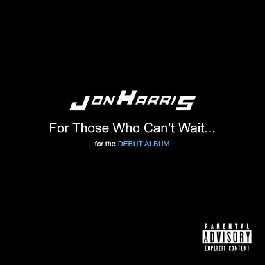 Jon Harris | Jon Harris Music | Jon Harris For Those Who Can't Wait | Jon Harris For Those Who Can't Wait Cover | Jon Harris For Those Who Can't Wait...For the Debut Album | Jon Harris For Those Who Can't Wait...For the Debut Album Cover | Jon Harris For Those Who Can't Wait For the Debut Album | Jon Harris For Those Who Can't Wait For the Debut Album Cover | llow entertainment | Livng Life Our Way Entertainment |
