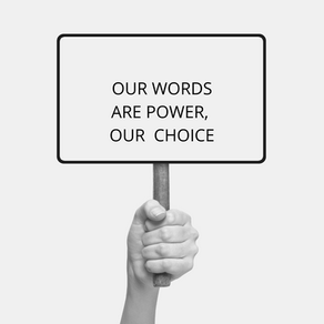 Our words are power, our choice.