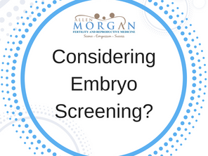 Considering Embryo Screening?