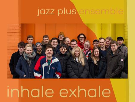 PREMIERE: Inhale Exhale - Jazz Plus Ensemble