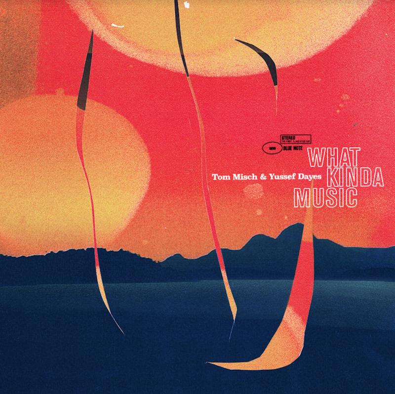 What Kinda Music - Tom Misch & Yussef Dayes