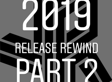 2019 Release Rewind - Part 2 [July to December]