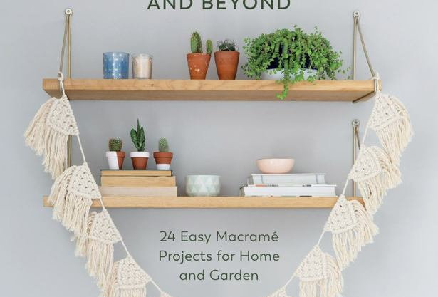 Macramé for Modern Living: 24 Easy Macramé Projects for Home and Garden
