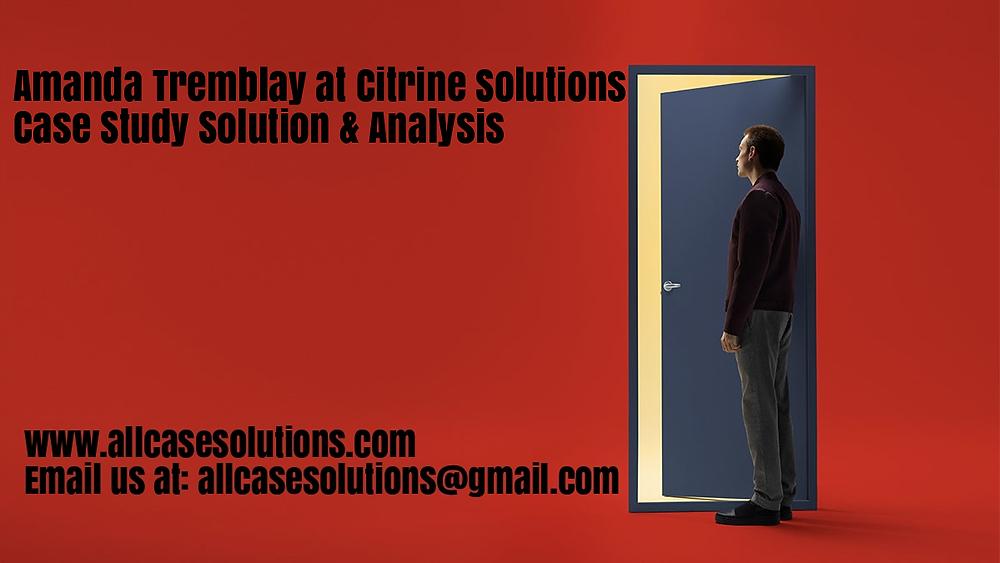 Amanda Tremblay Citrine Solutions Case Solution