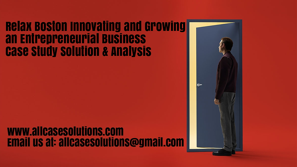 Relax Boston Innovating Growing Entrepreneurial Business Case Solution