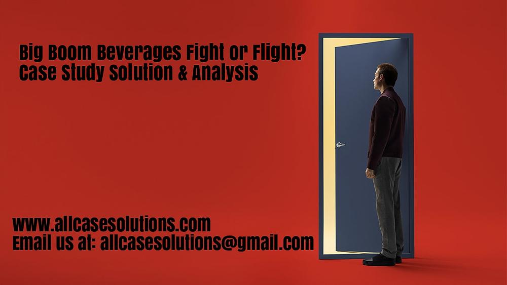 Big Boom Beverages Fight or Flight? Case Solution