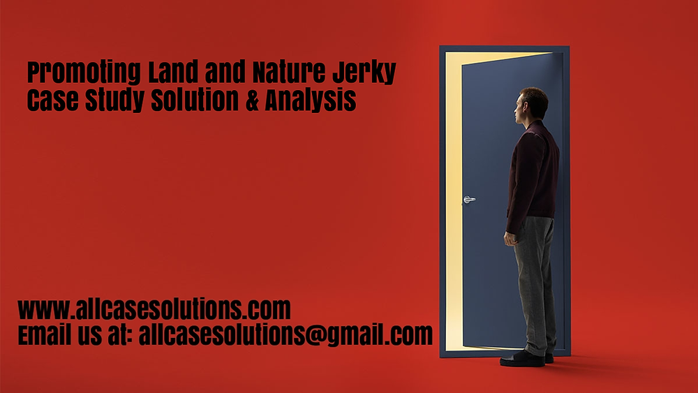Promoting Land and Nature Jerky Case Solution