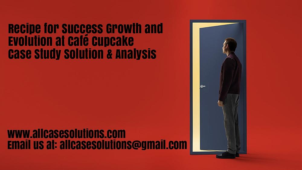 Recipe Success Growth Evolution Café Cupcake Case Solution