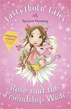 Fairythorn Tales Rose and the Friendship Wish by Lara Faraway (Sara Starbuck)