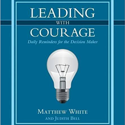 Leading with Courage: Daily Reminders for the Decision Maker