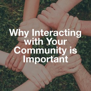 Nourish Your Relationships: Why Interacting with Your Community is Important