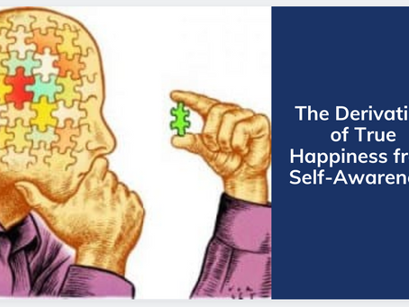The Derivation of True Happiness from Self-Awareness