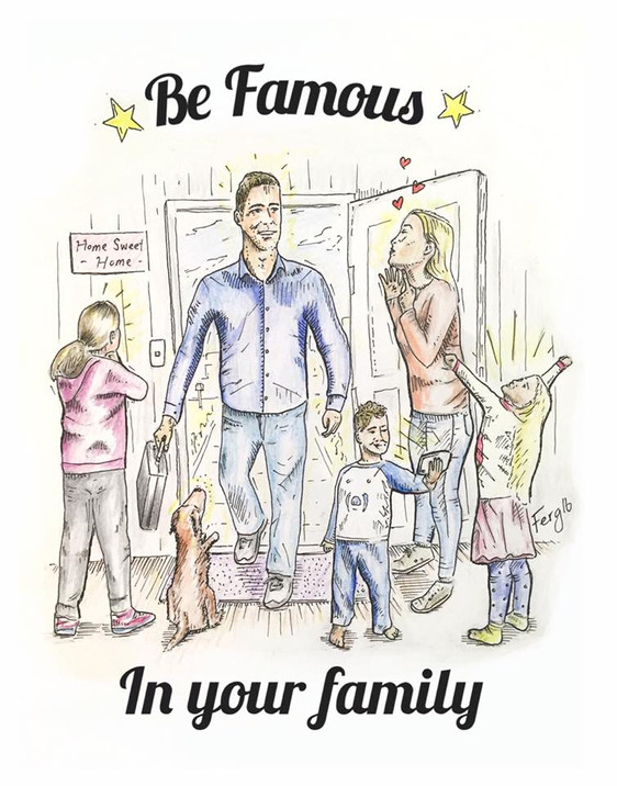 Be the Dad 1. Be the 'Famous in Your Family' Dad = true success
