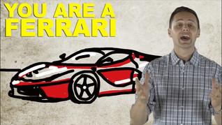 You are a ferrari