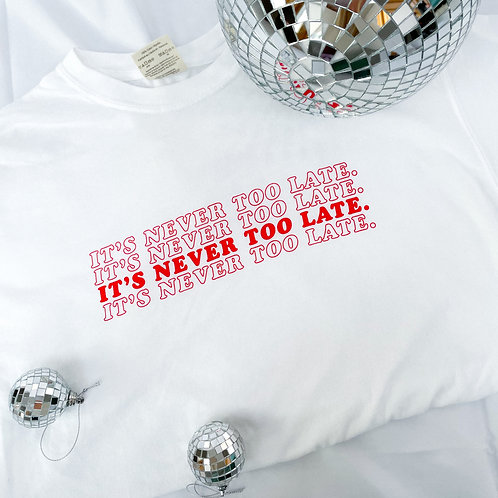 It's Never Too Late Tee