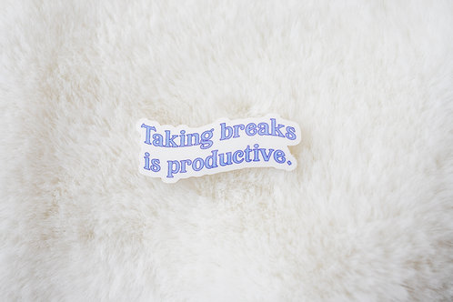 Taking Breaks is Productive Sticker