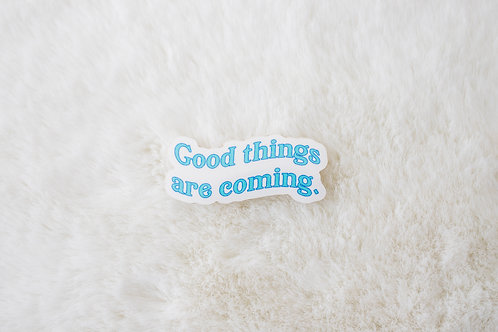 Good Things Coming Sticker