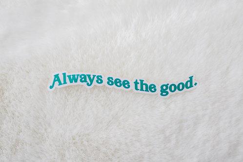 Always See The Good Sticker