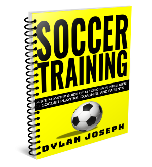 Soccer Training: A Step-by-Step Guide of 14 Topics for Intelligent Soccer Players, Coaches, and Parents