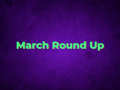 March Round Up
