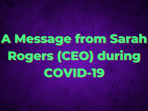 A Message from Sarah Rogers (CEO) during COVID-19