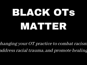 Black OTs Matter: Changing Your OT Practice to Combat Racism, Address Racial Trauma, and Promote Hea