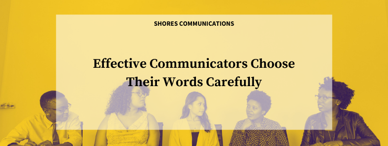 Effective Communicators Choose Their Words Carefully