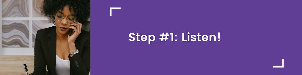 Step #1: Listen!