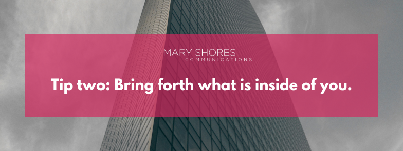 Bring forth what is inside of you