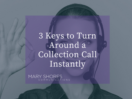 3 Keys to Turn Around a Collection Call Instantly