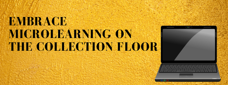 embrace microlearning on the collection floor