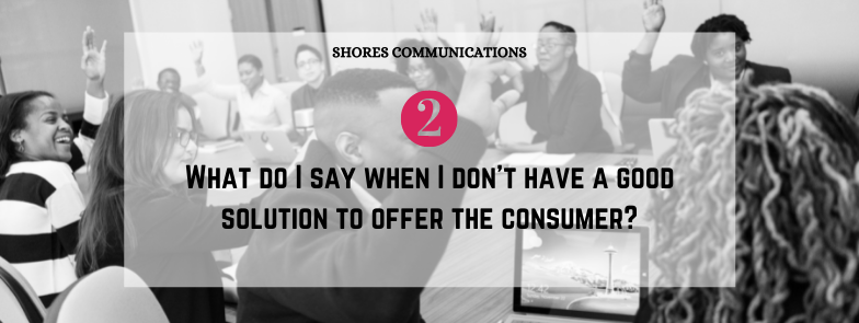 """black & white image of corporate employees with overlay text that says, """"2. What do I say when I don't have a good solution to offer the consumer."""""""
