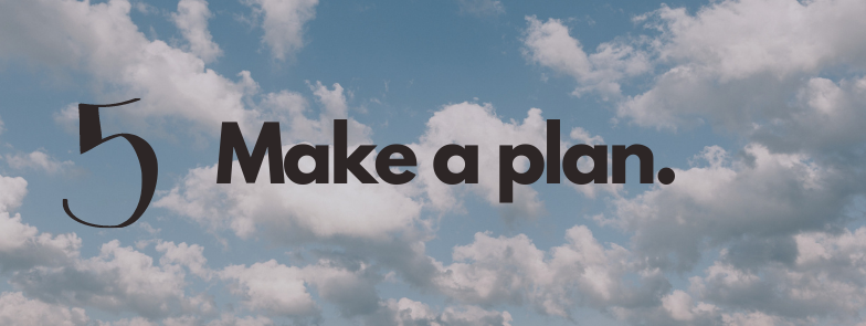 make a plan to increase the likelihood of your success