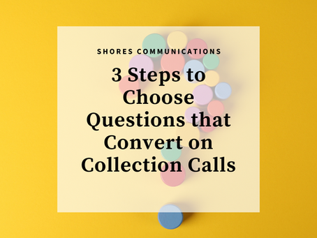 3 Steps to Choose Questions that Convert on Collection Calls