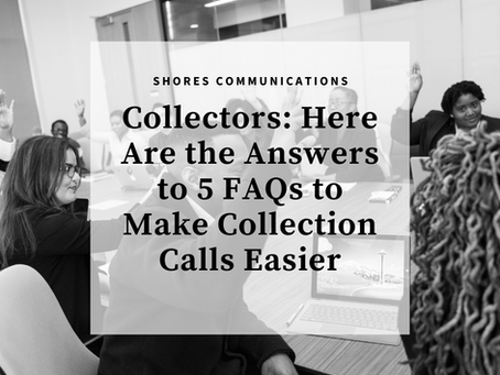 Collectors: Here Are the Answers to 5 FAQs to Make Collection Calls Easier