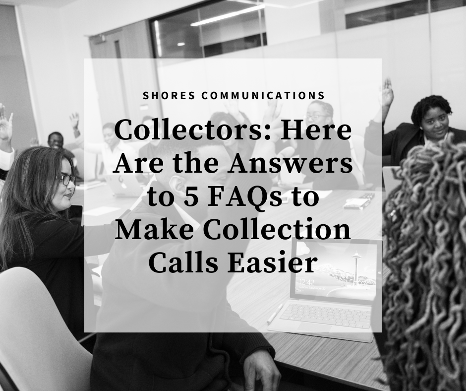 """Black and white image of coworkers sitting around a conference table. A few people are raising their hands. Text overlay says """"Shores Communications: Collectors: Here are the Answers to 5 FAQs to Make Collection Calls Easier"""""""