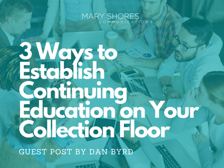 3 Ways to Establish Continuing Education on Your Collection Floor
