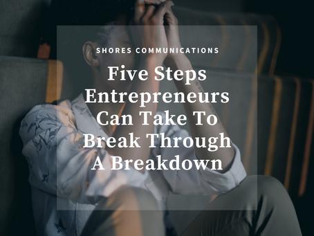 Five Steps Entrepreneurs Can Take To Break Through A Breakdown