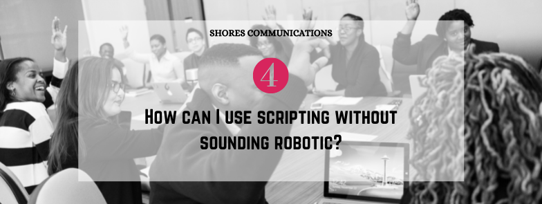 """black & white image of corporate employees with overlay text that says, """"4. How can I use scripting without sounding robotic?"""""""