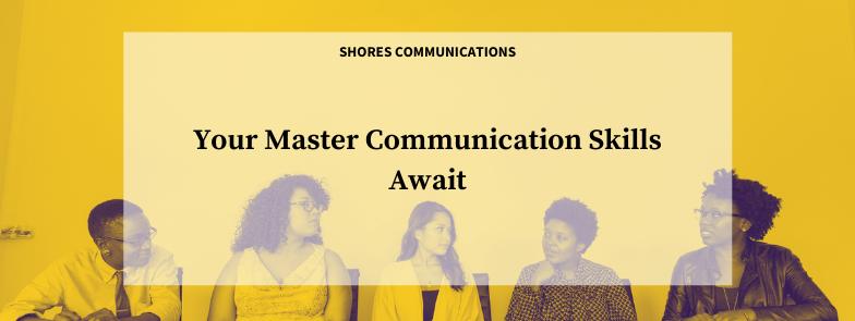 Your Master Communication Skills Await