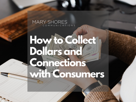 How to Collect Dollars and Connections from Consumers