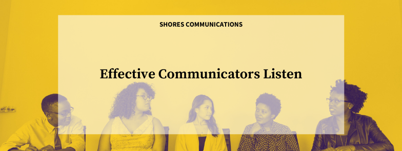 Effective Communicators Listen