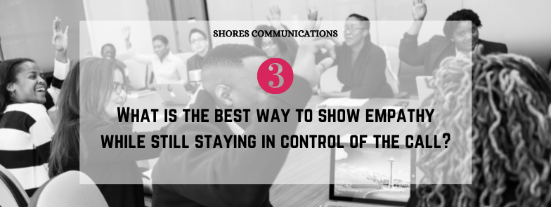 """black & white image of corporate employees with overlay text that says, """"3. What is the best way to show empathy while still staying in control of the call?"""""""