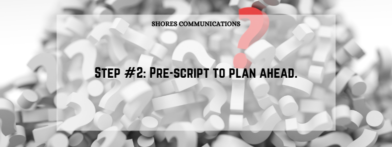 """Pile of questions with overlay text that says """"Step #2: Pre-script to plan ahead."""""""