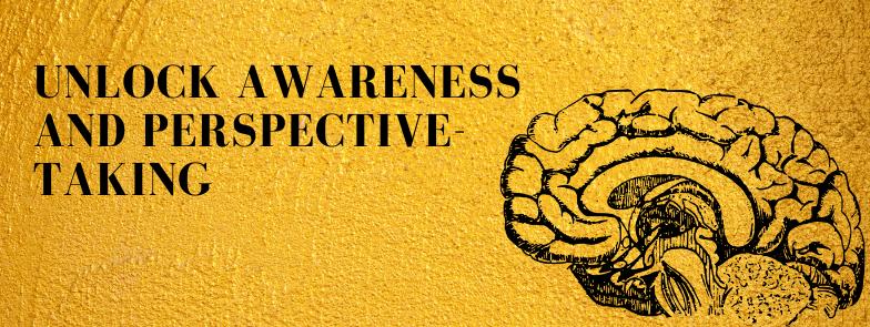 unlock awareness and perspective talking