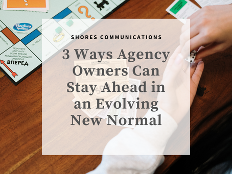 3 Ways Agency Owners Can Stay Ahead in an Evolving New Normal