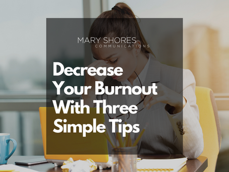 Decrease Your Burnout With Three Simple Tips